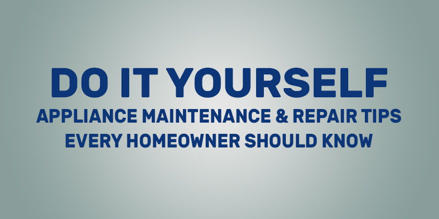 DIY Appliance Repair & Maintenance Tips Every Homeowner Should Know
