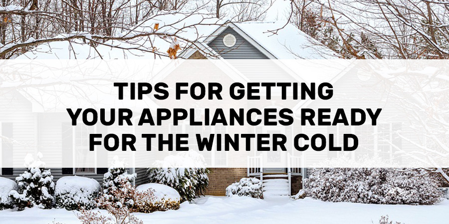 Tips For Getting Your Appliances Ready For The Winter Cold