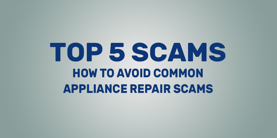 Top 5 Appliance Repair Scams To Avoid