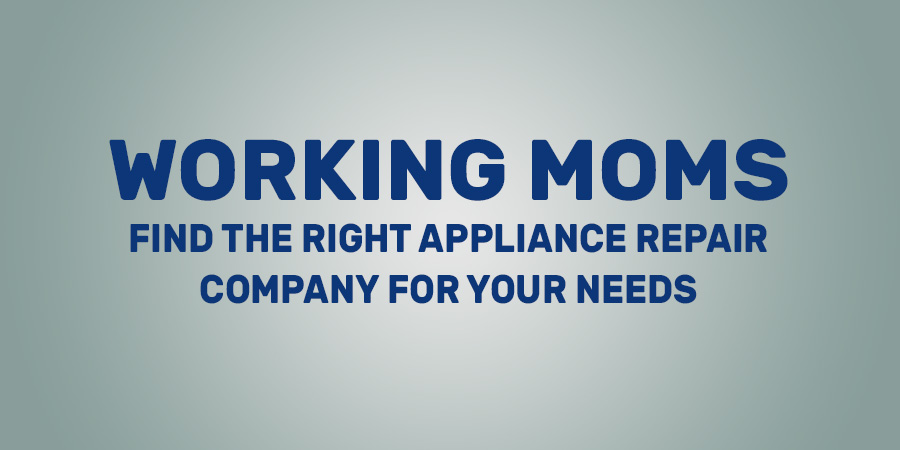 The Right Appliance Repair Company For Working Moms