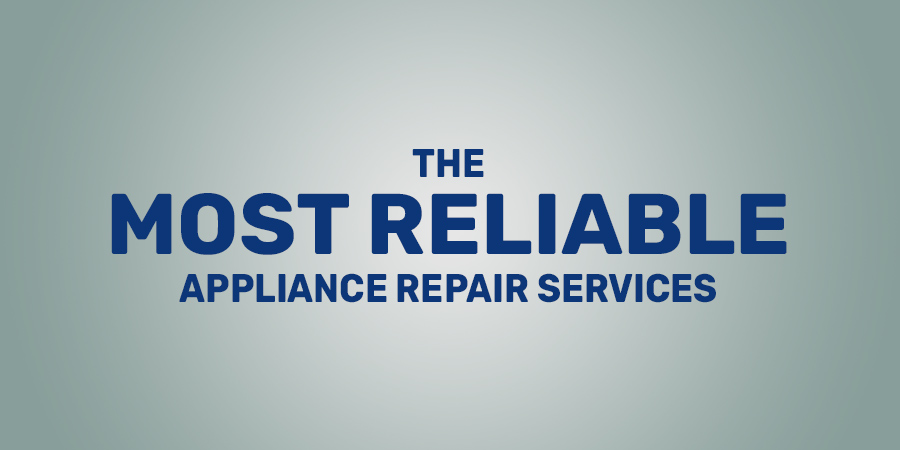 The Most Reliable Appliance Repair Services