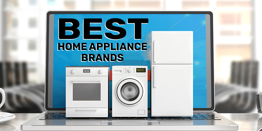 The Most Reliable Appliance Brands On The Market Today