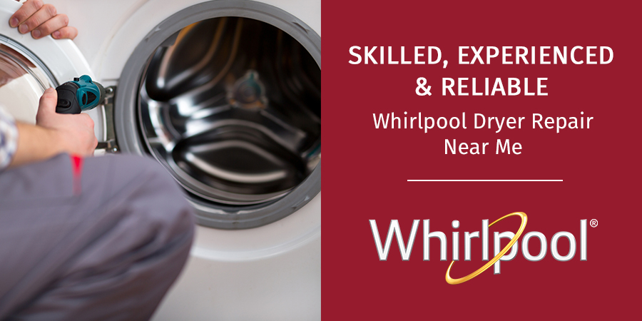 Skilled, Experienced & Reliable Whirlpool Dryer Repair Near Me