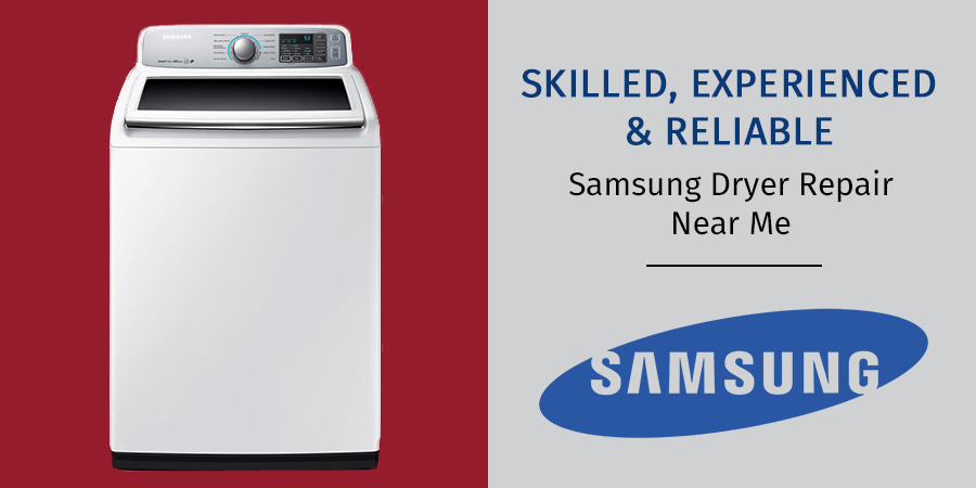Skilled, Experienced & Reliable Samsung Dryer Repair Near Me