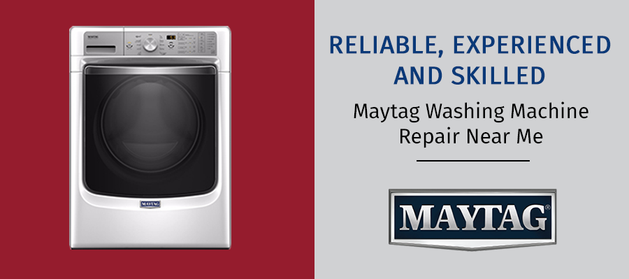Reliable, Experienced And Skilled Maytag Washing Machine Repair Near Me